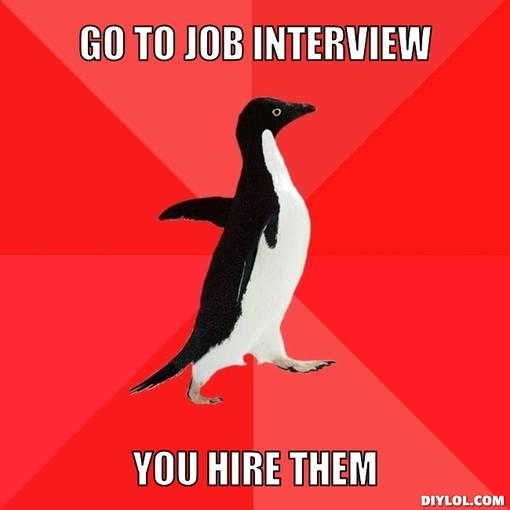 socially-awesome-penguin-meme-generator-go-to-job-interview-you-hire-them-aaf7e1